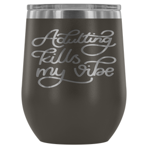 Adulting Kills My Vibe © 12oz. Stemless Wine Tumbler