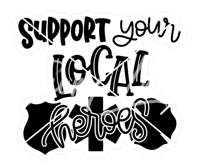 The ORIGINAL Support Your Local Heroes© Printed Decal