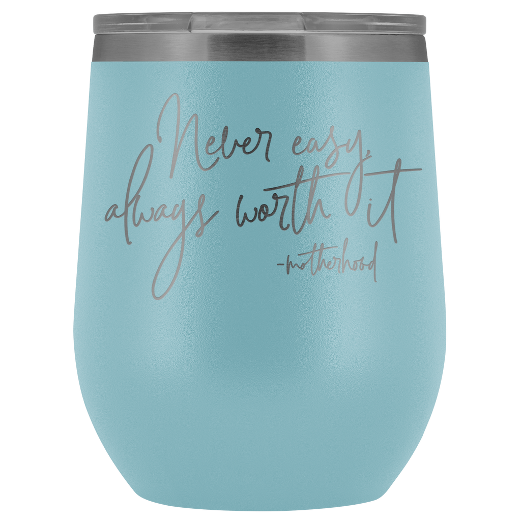 Never Easy, Always Worth It 12oz. Stemless Wine Tumbler