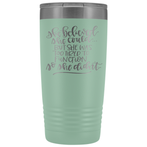 Too Tired To Function 20oz Tumbler