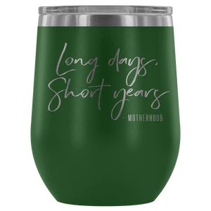 Long Days, Short Years 12oz Wine Tumbler