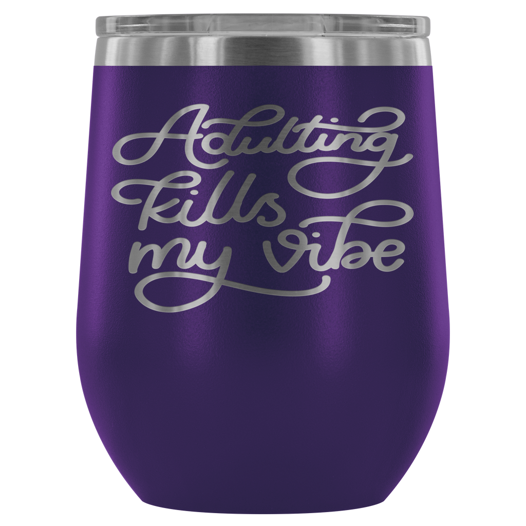 Adulting Kills My Vibe 12oz. Stemless Wine Tumbler