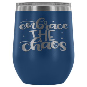 Embrace The Chaos 12oz Wine Tumbler