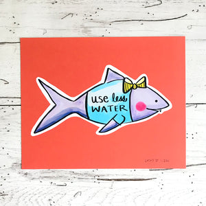 Use Less Water Limited Edition Art Print by Linzer Lane