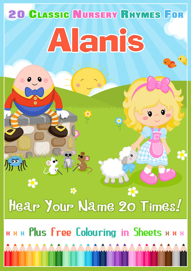 20 Nursery Rhyme Songs Personalised for Alanis (Pronounced a-LARN-is)