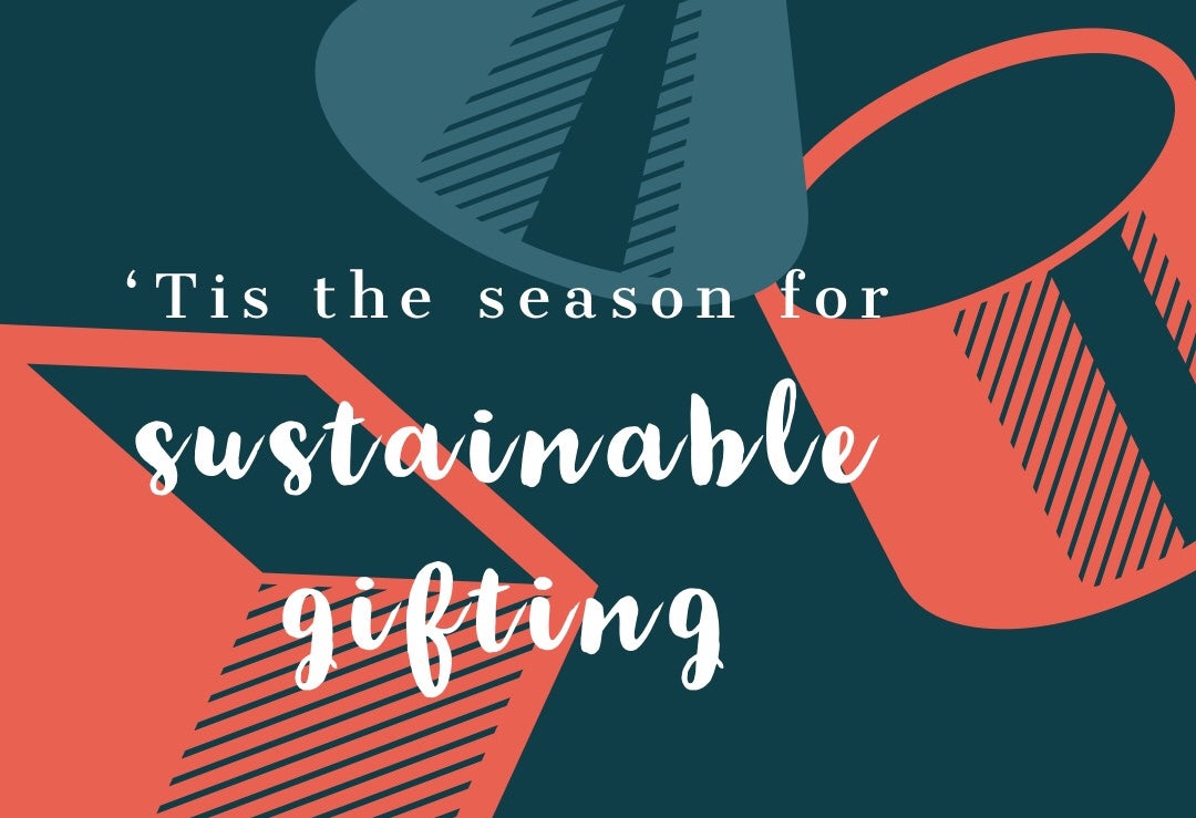 'Tis the season for sustainable gifting