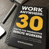 <h1><b>Work Anywhere Workbook</b></h1> <h2> 30 Hacks for Productive Remote Workers</h2>