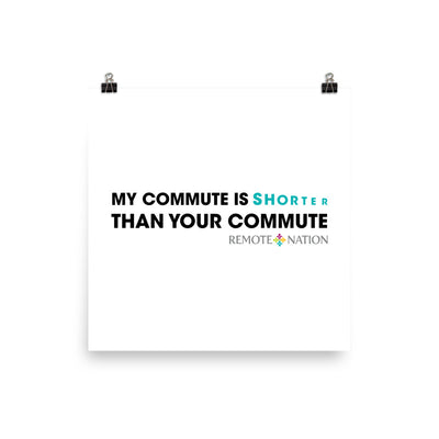 My commute is shorter than your commute. Poster