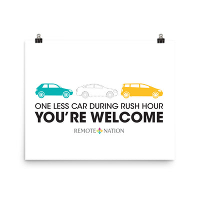 One less car during rush hour you're welcome. Poster