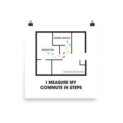 I measure my commute in steps. Poster