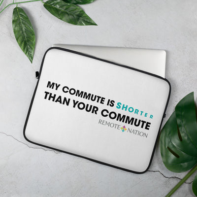 My commute is shorter than your commute. Laptop Sleeve