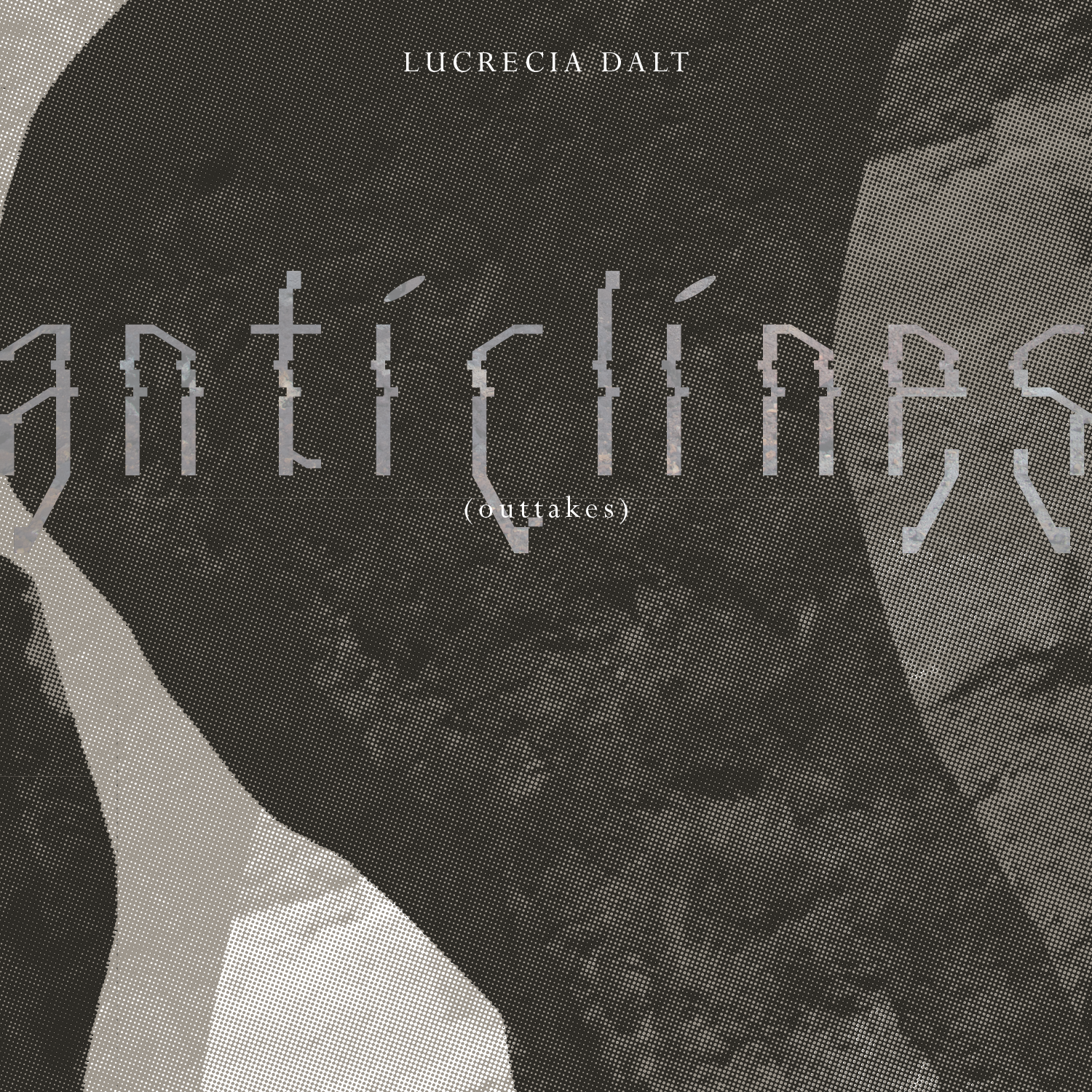 Lucrecia Dalt - Anticlines Outtakes