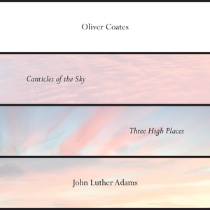 Oliver Coates - John Luther Adams Canticles of the Sky / Three High Places