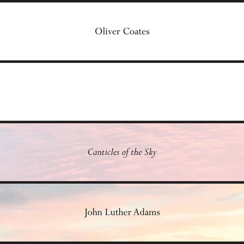 Oliver Coates - John Luther Adams Canticles of the Sky