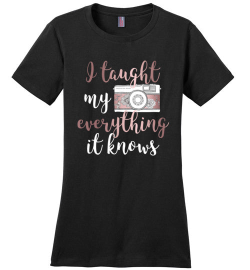Camera Shirt: I Taught My Camera Everything it Knows, Rose Gold Ladies Perfect Weight Tee