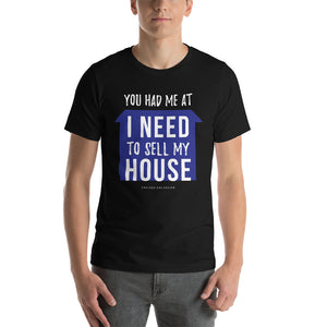 """You had me at: I need to sell my house"" REALTOR Short-Sleeve Unisex T-Shirt"