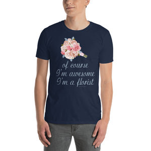 """Of Course I'm Awesome, I'm a Florist"" Wedding Bouquet Short-Sleeve Unisex T-Shirt"