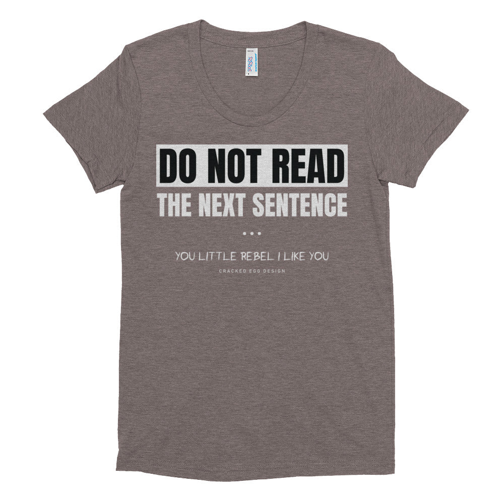 Do not read the next sentence... you little rebel, funny Women's Crew Neck T-shirt