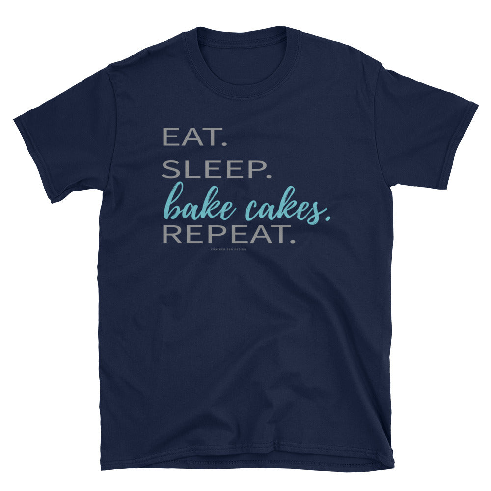 Eat. Sleep. Bake Cakes. Repeat. (Cake Artist) Short-Sleeve Unisex T-Shirt