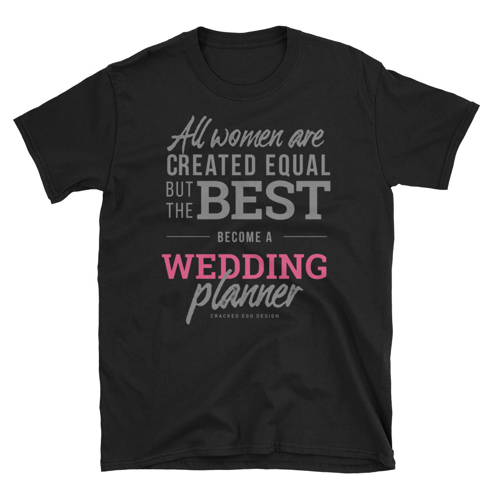 """All women are created equal but the best become a wedding planner"" Short-Sleeve Unisex T-Shirt"