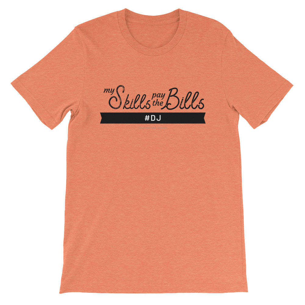 """My Skills Pay The Bills"" #DJ Short-Sleeve Unisex T-Shirt"