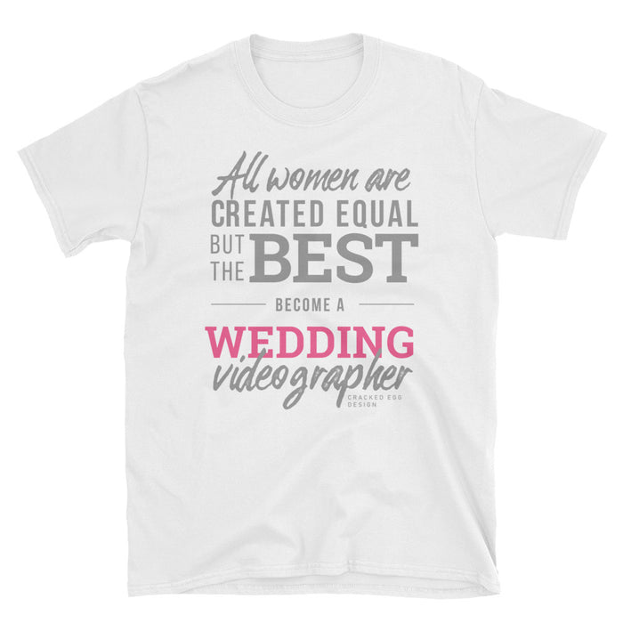 """All women are created equal but the best become a wedding videographer"" Short-Sleeve Unisex T-Shirt"