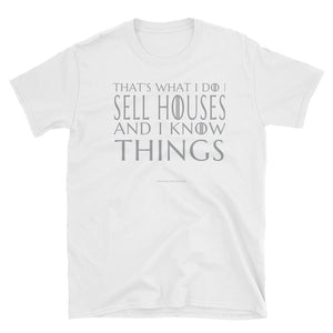 That's What I Do. I Sell Houses and I Know Things. Game of Thrones Funny Realtor/Real Estate Short-Sleeve Unisex T-Shirt
