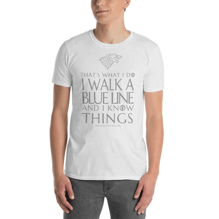 I Walk A Blue Line and I Know Things. Game of Thrones Funny Police, Law Enforcement Short-Sleeve Unisex T-Shirt