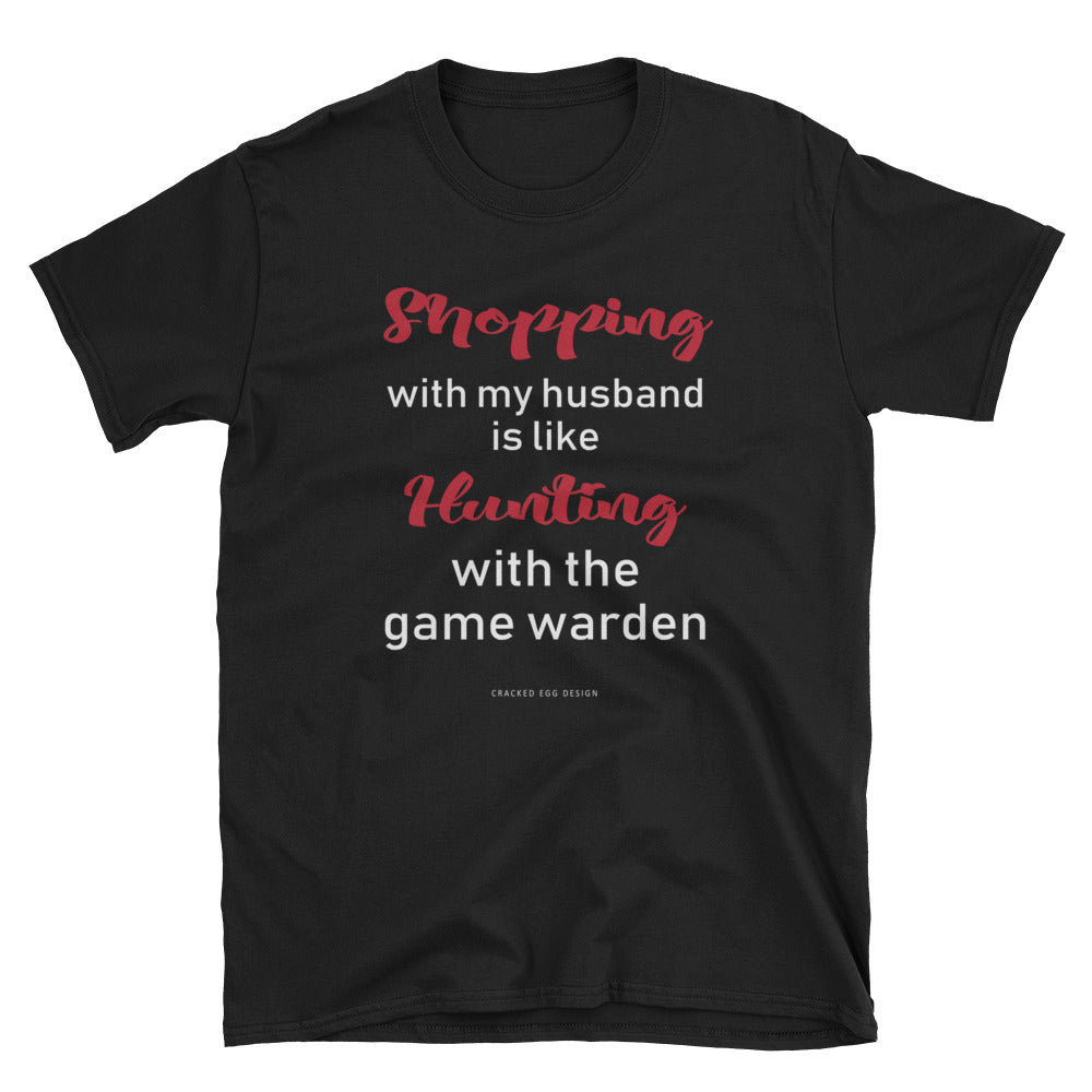 Shopping with my husband is like hunting with the game warden. Funny Married, spouse, wife, husband Short-Sleeve Unisex T-Shirt