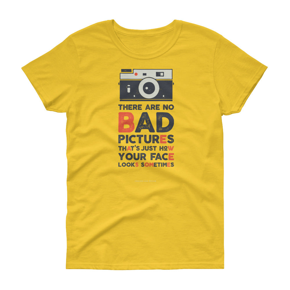 """There are no bad pictures, that's just your face"" Funny Photography Women's short sleeve t-shirt"
