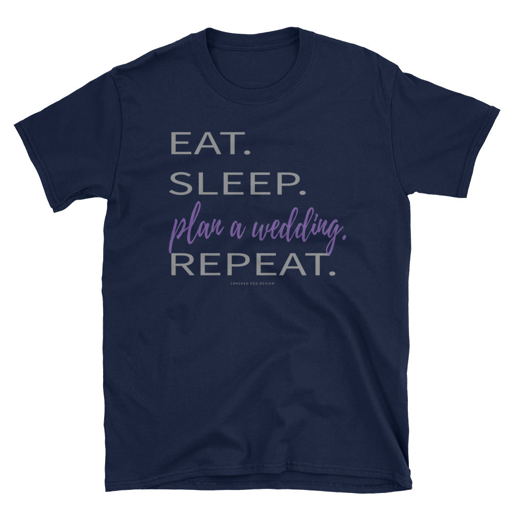 Eat. Sleep. Plan a wedding. Repeat. (Event planner or bride) Short-Sleeve Unisex T-Shirt