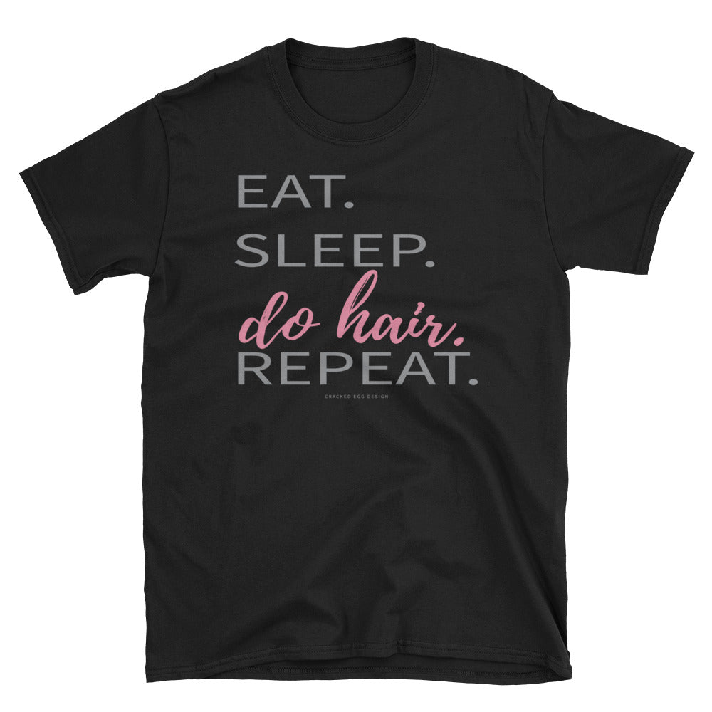 Eat. Sleep. Do hair. Repeat. (hair stylistt) Short-Sleeve Unisex T-Shirt
