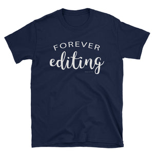 Photographer or Videographer Shirt: Forever Editing. Short-Sleeve Unisex T-Shirt