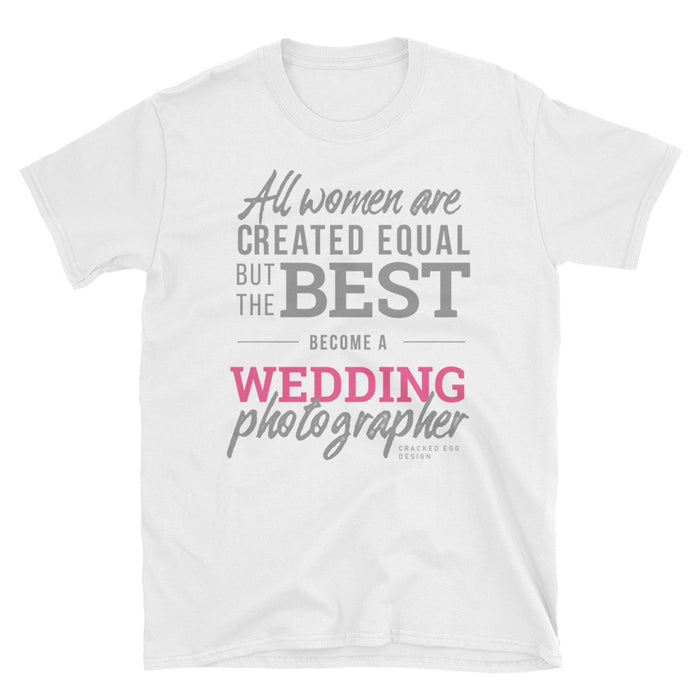 """All women are created equal but the best become a wedding photographer"" Short-Sleeve Unisex T-Shirt"
