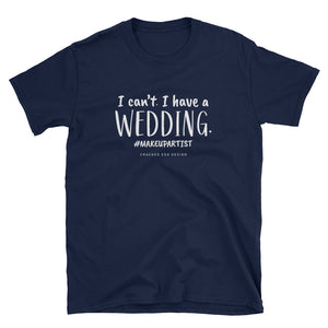 """I can't I have a Wedding"" #MAKEUPARTIST Short-Sleeve Unisex T-Shirt"