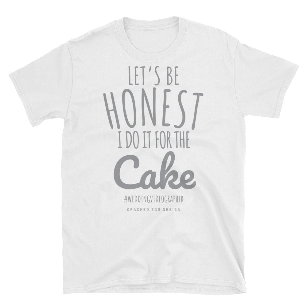 """Let's be honest I do it for the cake"" Wedding Videographer Short-Sleeve Unisex T-Shirt"