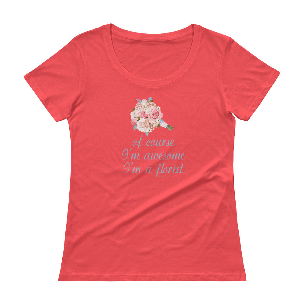 """Of Course I'm Awesome, I'm a Florist"" Wedding Bouquet Ladies' Scoopneck T-Shirt"