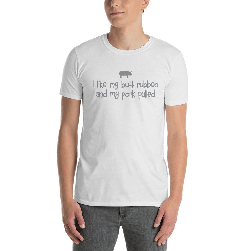 """I like my butt rubbed and my pork pulled"" Pig/farm/funny Short-Sleeve Unisex T-Shirt"