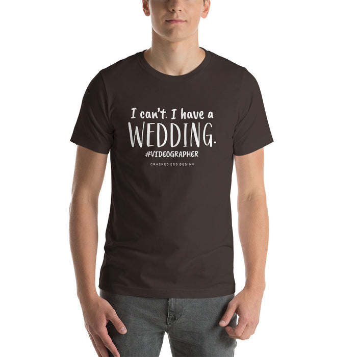"""I can't I have a Wedding"" #Videographer Short-Sleeve Unisex T-Shirt"