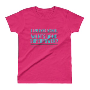 I Empower Women, What's Your Super Power, Boudoir Photographer Teal Design Ladies' T-shirt