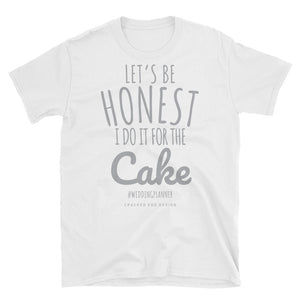 """Let's be honest I do it for the cake"" Wedding Planner Short-Sleeve Unisex T-Shirt"