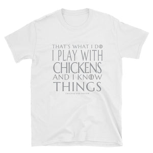 That's What I Do. I Play With Chickens and I Know Things. Game of Thrones Funny Farm, Hen, Rooster,  Short-Sleeve Unisex T-Shirt