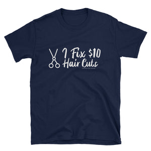 I Fix $10 Hair Cuts. Funny Hair Stylist, Barber Shirt. Great Gift. Short-Sleeve Unisex T-Shirt