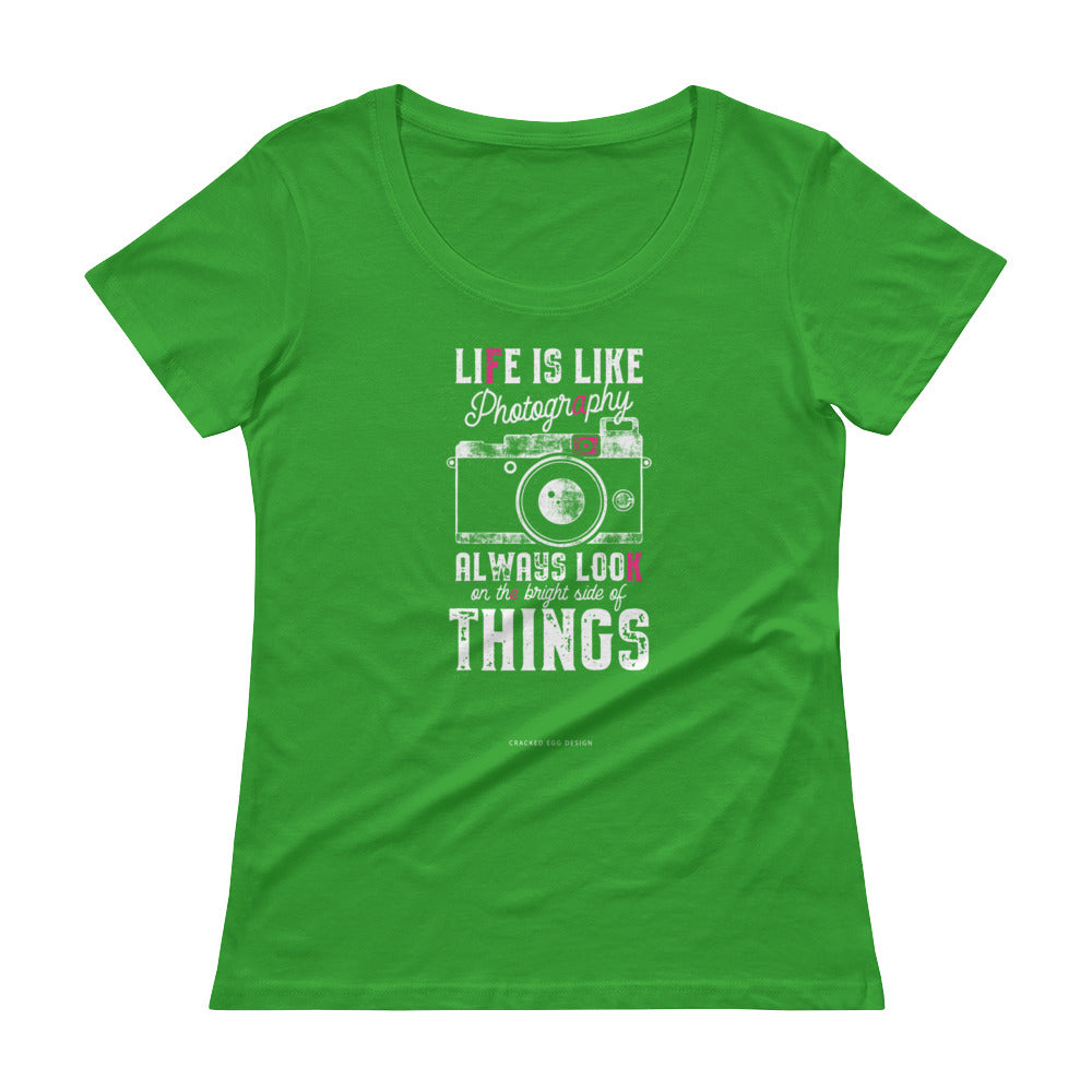 """Life is like photography, always look at the bright side of things"" Pink Design Ladies' Scoopneck T-Shirt"