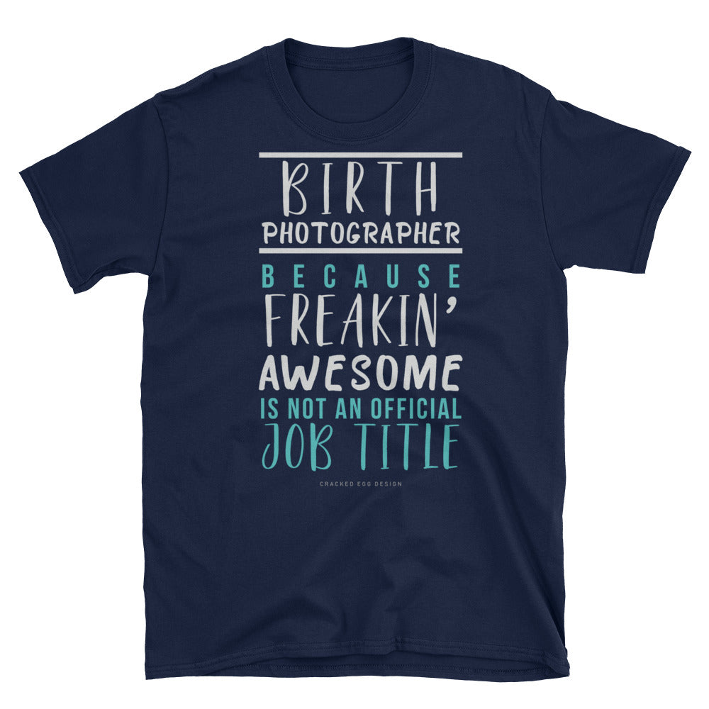 """Birth photographer because freakin' awesome is not an official job title"" Short-Sleeve Unisex T-Shirt"