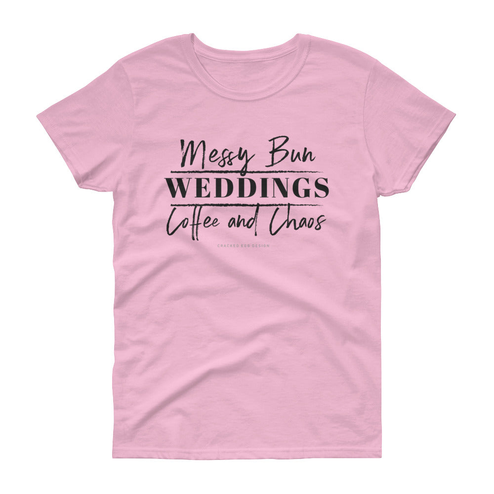 Messy Bun. Weddings. Coffee and Chaos. Funny Planner, Photographer, DJ, Makeup Artist, Hair Stylist, Videographer, Florist Women's short sleeve t-shirt