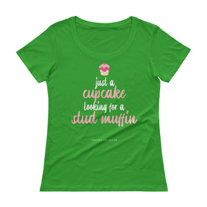 Just a Cupcake, looking for a Stud Muffin. Funny Dating/Singles Humor Ladies' Scoopneck T-Shirt