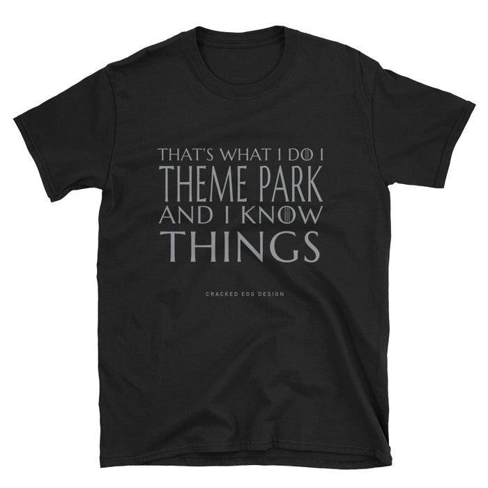 That's What I Do. I Theme Park and I Know Things. Game of Thrones Funny Disney, Universal, Lego Land, Sea World Short-Sleeve Unisex T-Shirt
