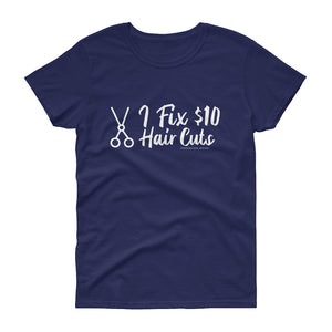 I Fix $10 Hair Cuts. Funny Hair Stylist, Barber Shirt. Great Gift. Women's short sleeve t-shirt