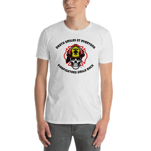 """Death Smiles at Everyone, Firefighters Smile Back"" Short-Sleeve Unisex T-Shirt"